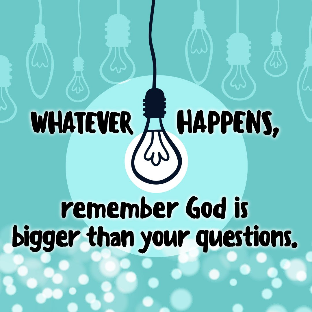 April 28th | 9:30am | Whatever happens, remember God is bigger than your questions