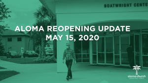 Aloma Church Covid19 Reopening Update -May 15,2020